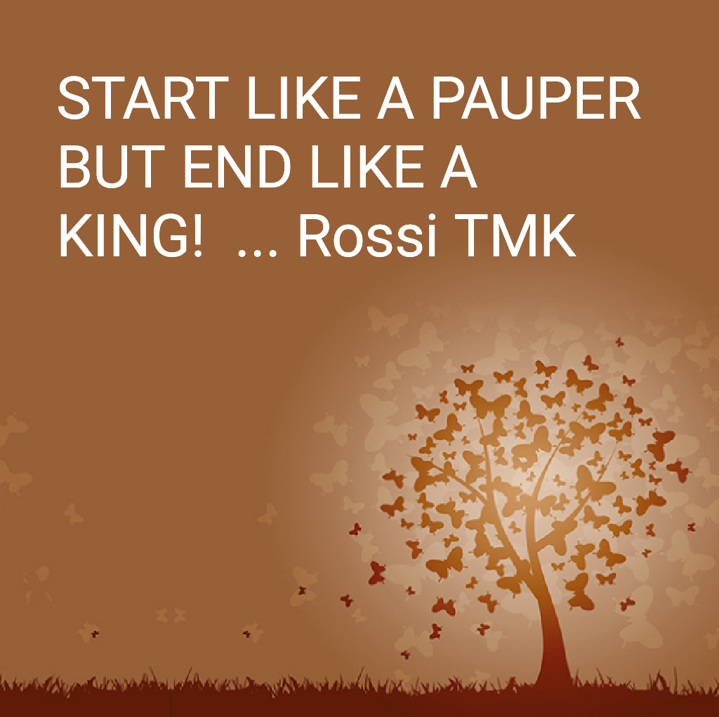 Start Like A Pauper But End Like A King